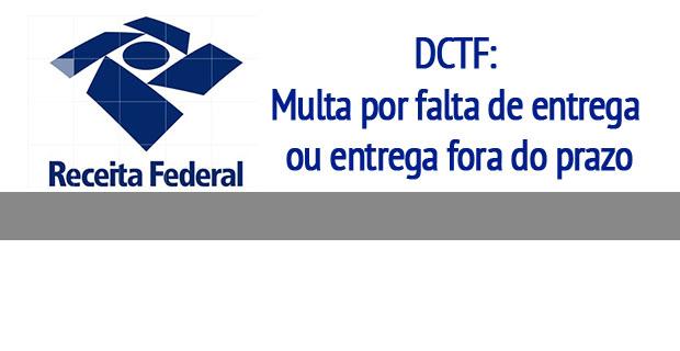 DCTF: Multa por falta de entrega ou entrega fora do prazo