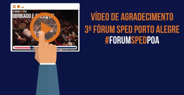 Vídeo de agradecimento – 3º Fórum SPED Porto Alegre