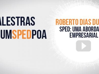 Vídeo das palestras do 3º Fórum SPED Porto Alegre – Roberto Dias Duarte