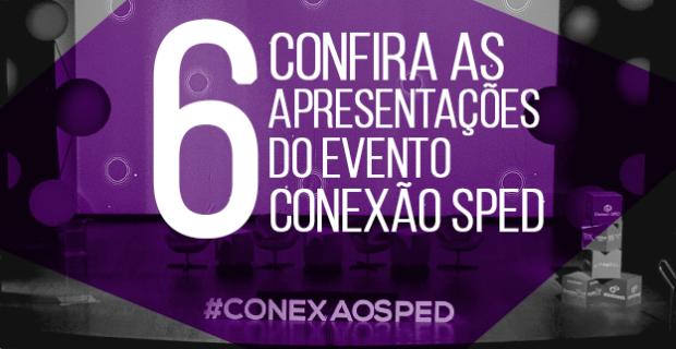 Confira as 6 apresentações do evento Conexão SPED.